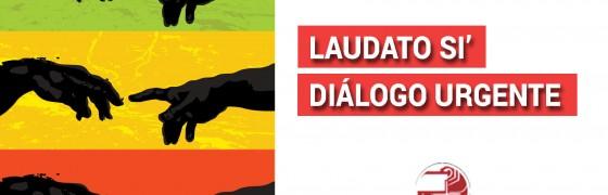 Noticias Obreras: «Laudato si'» Diálogo urgente ante el clamor de la Tierra y de los empobrecidos