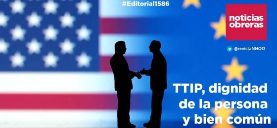 TTIP, dignidad de la persona y bien común | #Editorial1586