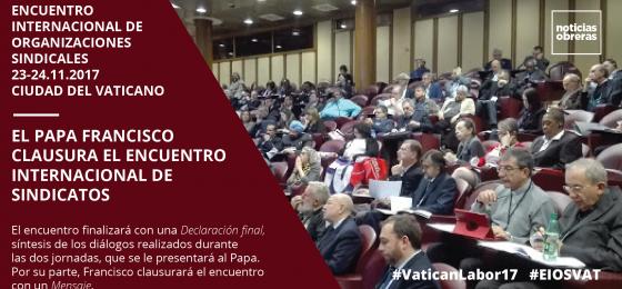 El papa Francisco clausura el encuentro internacional de sindicatos #EIOSVAT #VaticanLabor17