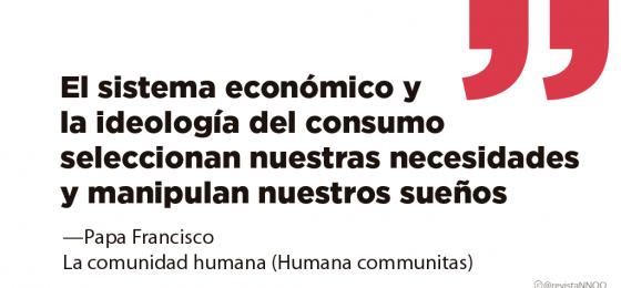 Francisco: El sistema económico y la ideología del consumo seleccionan nuestras necesidades y manipulan nuestros sueños