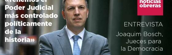 Joaquim Bosch: «Tenemos el Poder Judicial más controlado políticamente de la historia»
