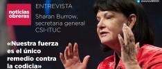 Sharan Burrow, secretaria general CSI-ITUC: «Nuestra  fuerza es  el único  remedio  contra la codicia»