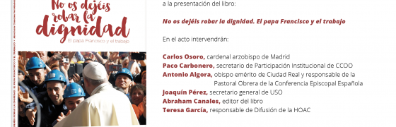La presentación del libro Nos os dejéis robar la dignidad reúne a destacados protagonistas de la Iglesia y de los sindicatos