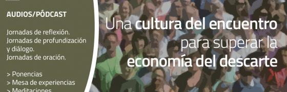 Audios Cursos de Verano 2019 | Una cultura del encuentro para superar la economía del descarte