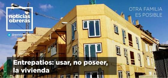 Entrepatios: usar, no poseer, la vivienda