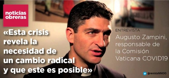 Augusto Zampini: «Esta crisis revela la necesidad de un cambio radical y que este es posible»